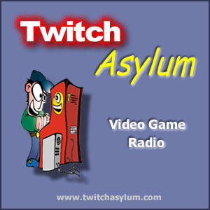 Twitch Asylum Video Game Radio